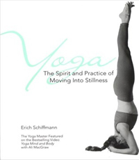 yoga the spirit and practice of moving into stillness book erich schiffmann